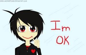 Im Ok by LeCreepyOne