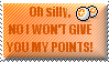 No i wont give you my points by muddyputty