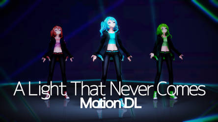 [MMD] A LIght That Never Comes [+Motion DL]
