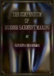 The Compendium of Rubber Garment Making by catastacharisma