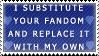 I Substitute Your Fandom Stamp by Feniiku