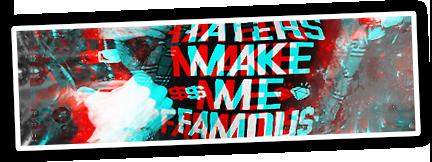 haters_make_me_famous_sig___by_sikoranka-d3dfzjv.png
