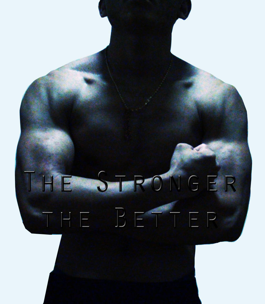 The Stronger the Better by mrkmhtet