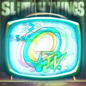 Slimey Things: QRTV