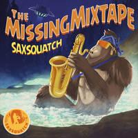 Saxsquatch: The Missing Mixtape