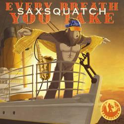 Saxsquatch: Every Breath You Take