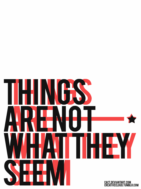 Things are not what they seem by cact