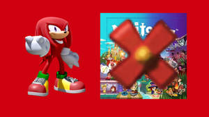 I abused Knuckles by not having him in the game