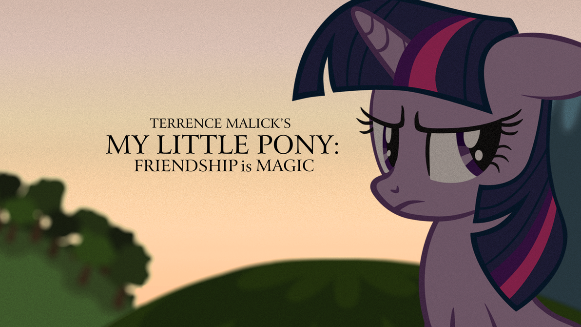 Terrence Malick's My Little Pony: FiM by ShostInTheGhell