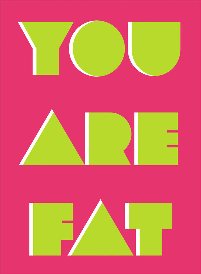 You Are Fat by CrazyEM