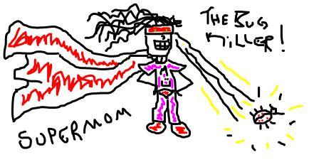 Super Mom:The BUG KILLER by msnart