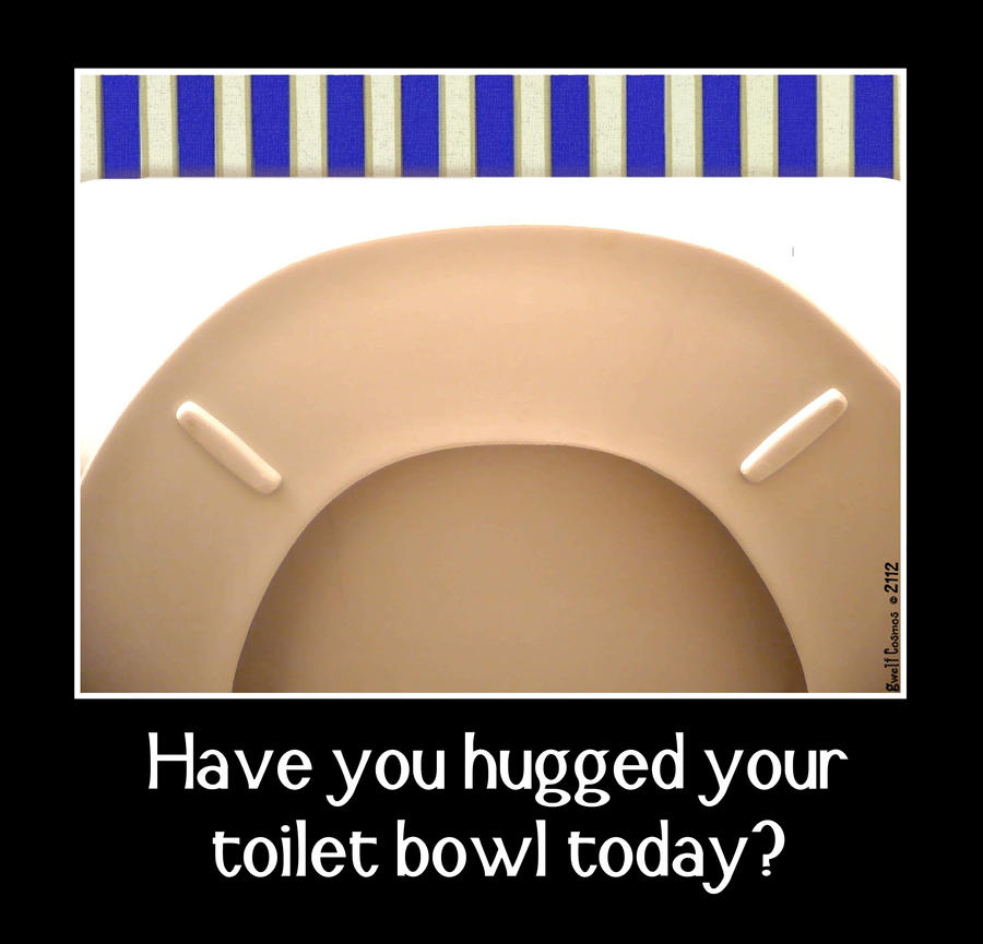 Have you hugged your toilet bowl today? by CosmosGwelf