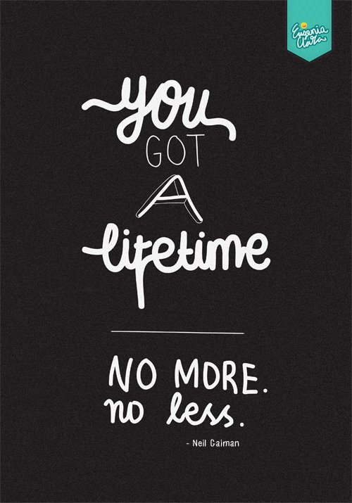 You got a lifetime - No more, no less - Eugenia Clara -  25 Beautiful Examples of Motivational Quote Typography // the PumpUp Blog