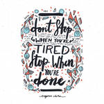 Don't Stop When You're Tired- Stop When You're Don