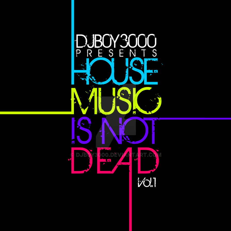 House music is not dead vol 1 by djb0y3000 on deviantart for House music 2015