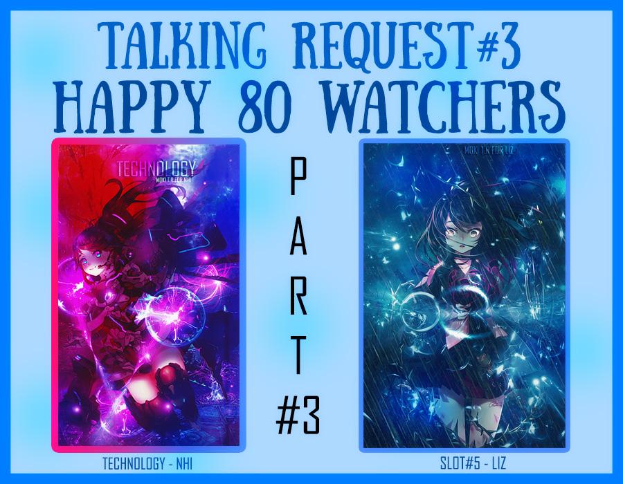 TALKING REQUEST#3-HAPPY 80 WATCHERS [PART#3][SIGN] by MokiMikoku