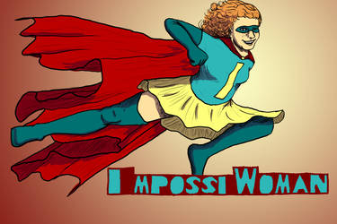 ImpossiWoman by dedicatedfollower467