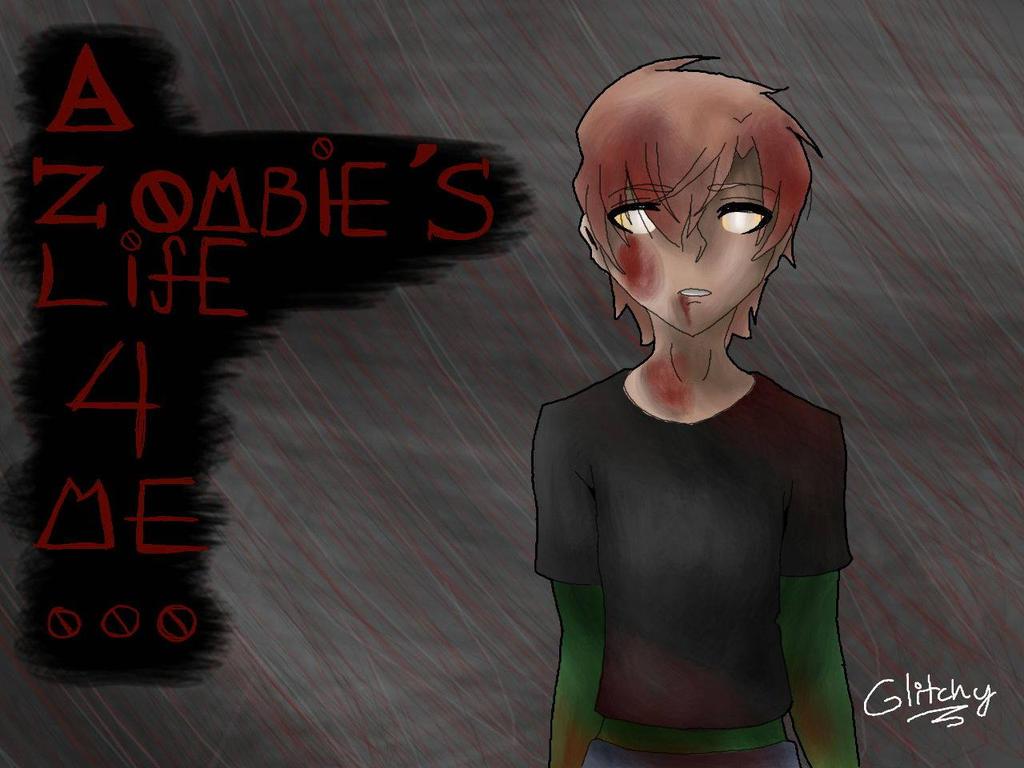 A Zombie's Life 4 Me by AkumaToraTheDemon