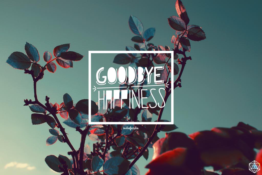 Goodbye Happines by indieferdie