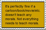 Morals are good, but they're not necessary.