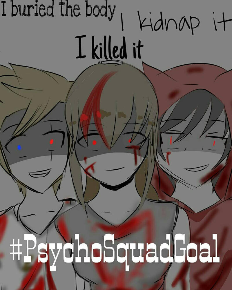 Psycho Squad Goal by DEMIgamerGIRLYDS1