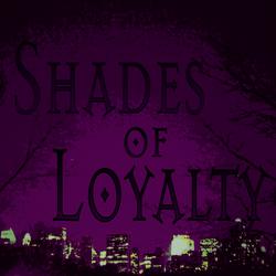 Shades of Loyalty