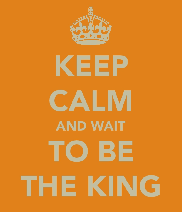 KEEP CALM AND WAIT TO BE THE KING by TLK-SIMBA-SANDSLASH