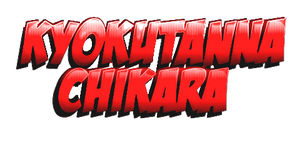 Kyokutanna Chikara Title by tahonard