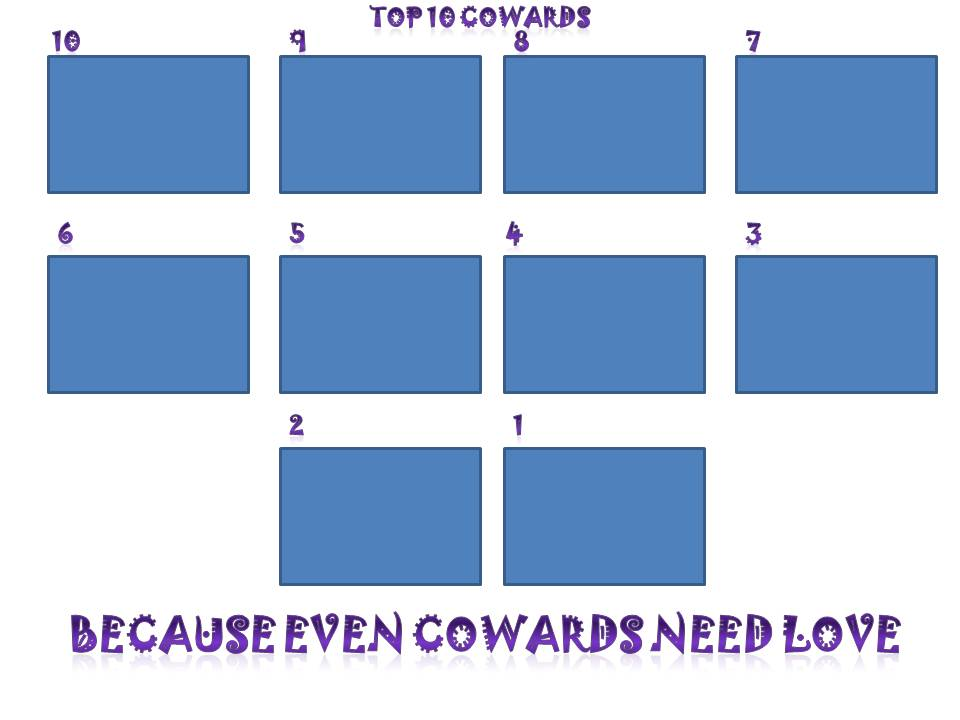 top 10 cowards meme template by canzetyote on deviantart