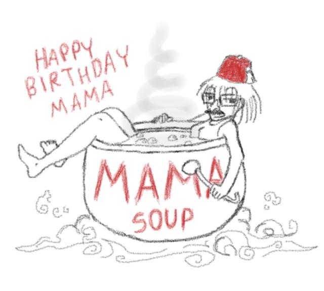 Happy Birthday Mama by HiguchiPhoenix