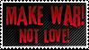Make war, Not love. by MephistoFFF