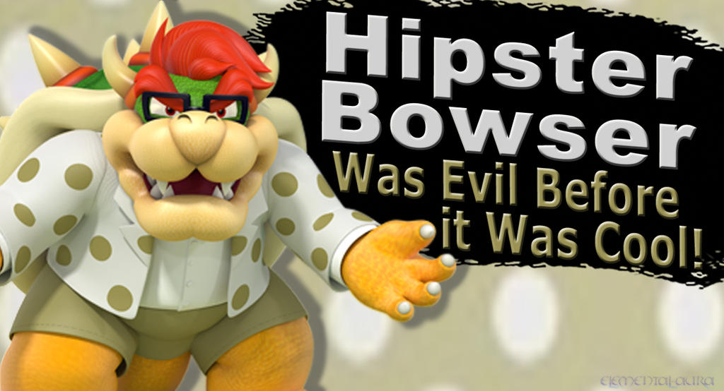 Hipster Bowser SSB4 Request by Elemental-Aura