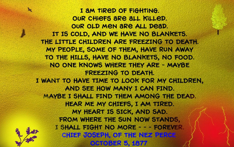 cheif josephs speech Get an answer for 'please help with an essay which discusses how chief joseph conveys his feelings toward his people in i will fight no more foreveruse.