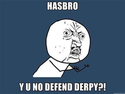 HASBRO, Y U NO DEFEND DERPY by Aquarior