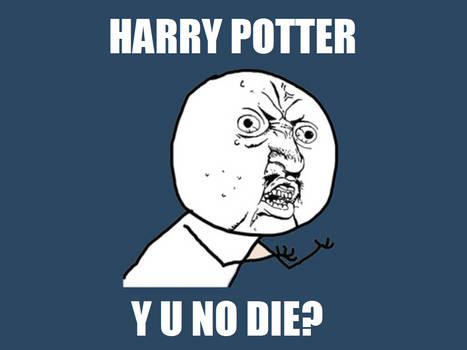 Y U No Die?