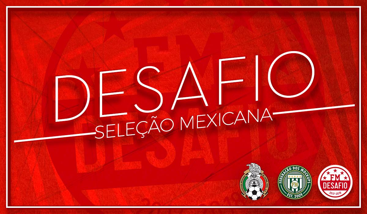 Desafio #2 de Março/2018 - Seleção Mexicana - MEX Desafio_fm_by_todescof-dc63n1k