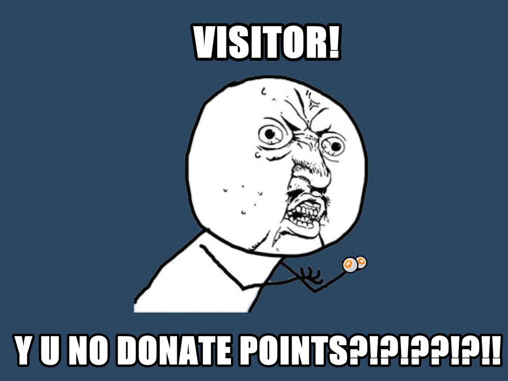 Y U NO Donate points by littleporkchop