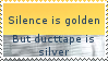 Silence is golden but ducttape