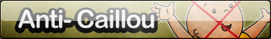 Anti- Caillou Button