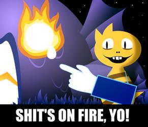 Shit's on fire, yo!