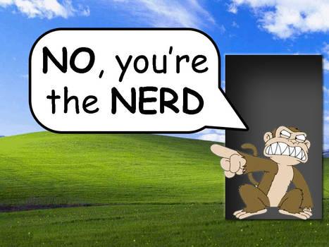 NO your the nerd