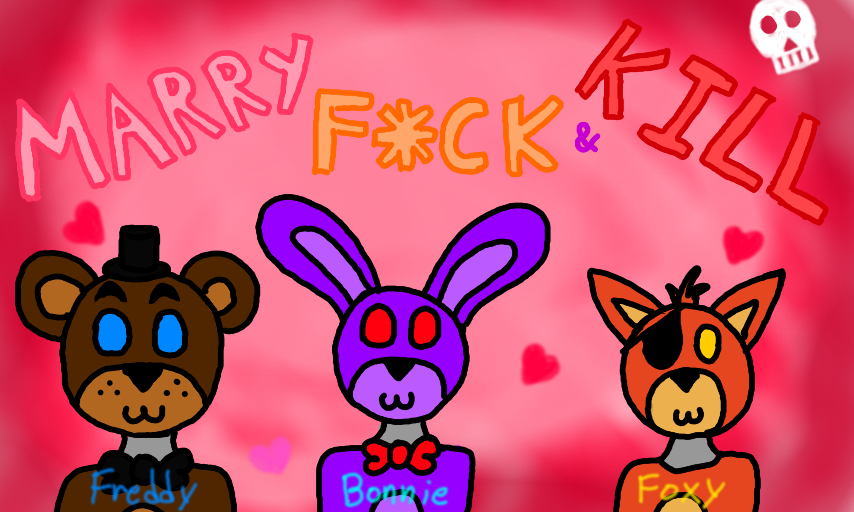 Marry, F*ck, and Kill (Fnaf Version) by Rapono