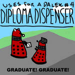 Uses For A Dalek #4: Diploma Dispenser