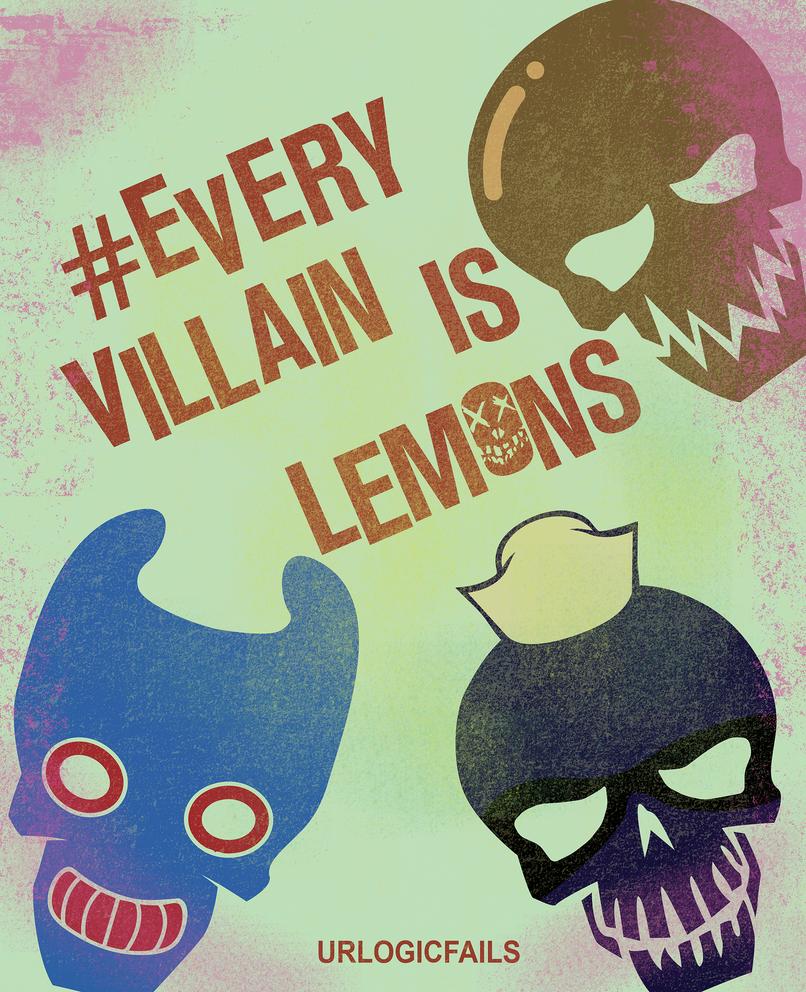 #Every Villain Is Lemons by UrLogicFails