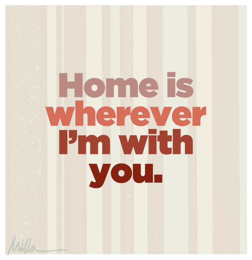 Home is wherever i 39 m with you by cmil on deviantart for Home by m