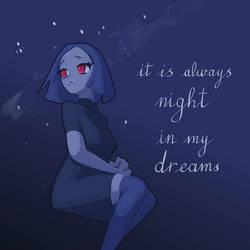 It is always night in my dreams