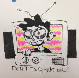 Don't Touch That Dial!