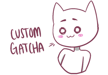 [CLOSED FOR NOW] Gatcha Customs