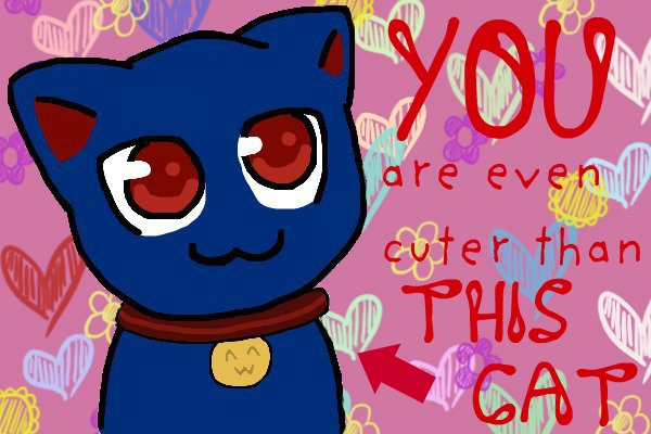 You're Even Cuter Than This Cat. by Phoenix976
