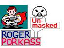 Roger Porkass - unmasked by spyaroundhere35